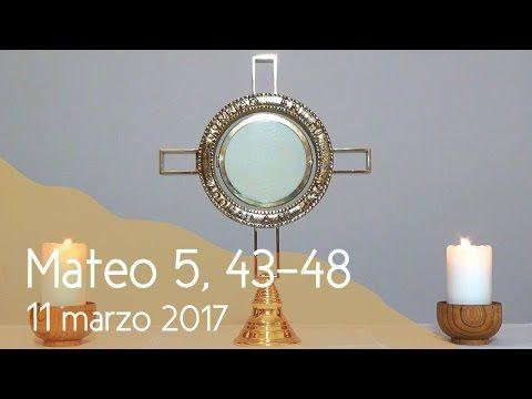 MI RINCON ESPIRITUAL: Orar con el Evangelio 11 03 2017 (Mateo 5, 43-48)....