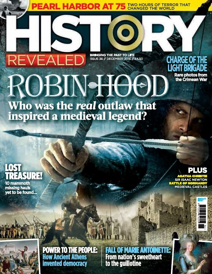In this issue;    Robin Hood - Who was the <em>real</em> outlaw that inspired a medieval legend?    Pearl Harbor at 75 - Two hours of terror that changed the world    Lost treasure! - 10 mammoth missing hauls yet to be found...    Charge of the light brigade - Rare photos from the Crimean War    Power to the people: How Ancient Athens invented democracy    Fall of Marie Antoinette: From nation's sweetheart to the guillotine    PLUS - Agatha Christie, Sir Isaac Newton, Battle of Normandy…