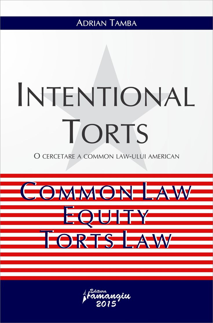 Intentional torts O cercetare a Common Law-ului American. Common Law, Equity, Torts Law