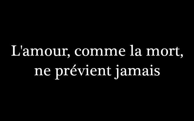 L' #amour, comme la #mort, ne prévient jamais.