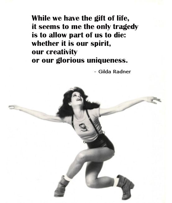 Gilda Radner, #quote - gift of life, glorious uniqueness #SNL