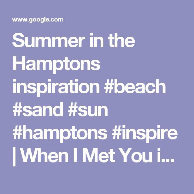 Summer in the Hamptons inspiration #beach #sand #sun #hamptons #inspire | When I Met You in the Summer | Pinterest | Sole, Nuova york e Cortili anteriori