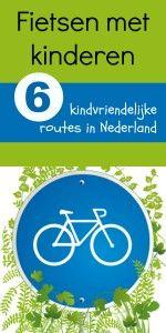 Fietsen met kinderen, overzicht van 6 kindvriendelijke fietsroutes in Nederland. Uit & Thuis met Kids