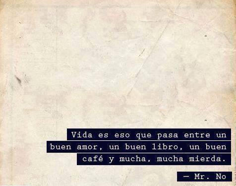 La vida es eso.*