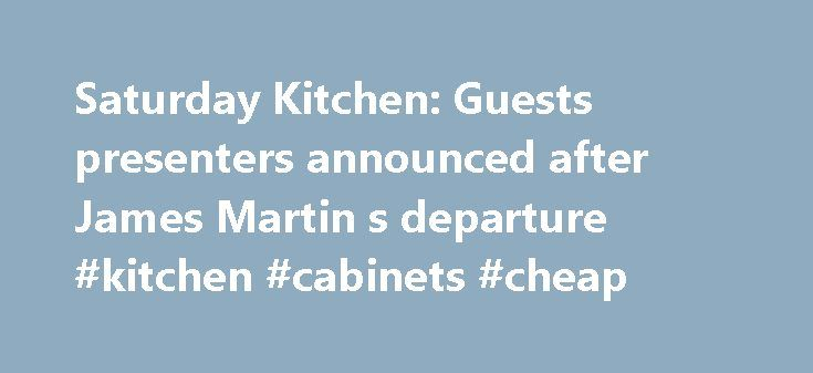 Saturday Kitchen: Guests presenters announced after James Martin s departure #kitchen #cabinets #cheap http://kitchen.nef2.com/saturday-kitchen-guests-presenters-announced-after-james-martin-s-departure-kitchen-cabinets-cheap/  #saturday kitchen recipes # Saturday Kitchen: Guests presenters announced after James Martin's departure Saturday Kitchen is to be hosted by a string of celebrity chefs after presenter James Martin leaves the show, the BBC has said. Michel Roux Jr will present the…