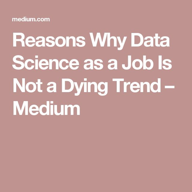Reasons Why Data Science as a Job Is Not a Dying Trend – Medium