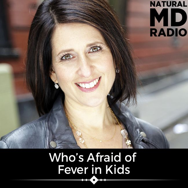 Who's Afraid of Fever in Kids? on Natural MD Radio with Aviva Romm