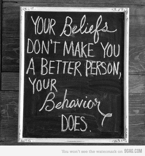 Your beliefs don't make you a better person, you behaviour does.
