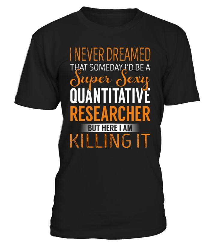 I Never Dreamed That Someday I'd Be a Super Sexy Quantitative Researcher #QuantitativeResearcher