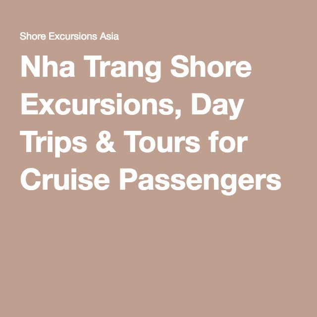 Nha Trang Shore Excursions, Day Trips & Tours for Cruise Passengers