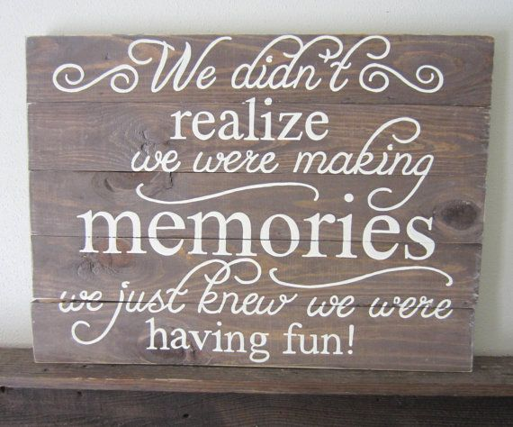 We Didn't Realize We Were Making Memories We Just by MsDsSigns