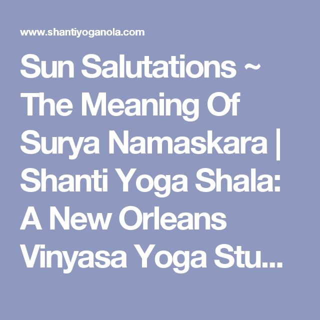 Sun Salutations ~ The Meaning Of Surya Namaskara | Shanti Yoga Shala: A New Orleans Vinyasa Yoga Studio By Nathalie Croix