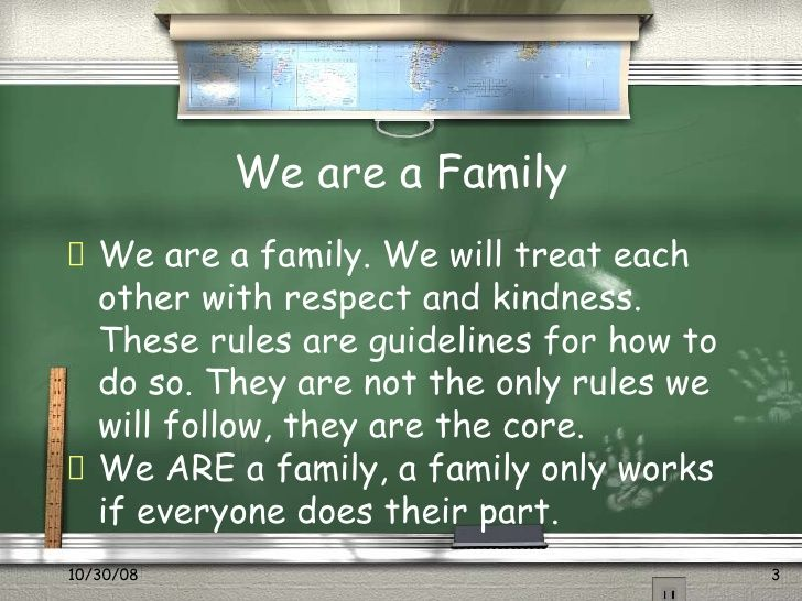 We are a Family  We   are a family. We will treat each   other with respect and kindness.   These rules are guidelines for...