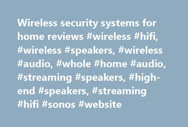 Wireless security systems for home reviews #wireless #hifi, #wireless #speakers, #wireless #audio, #whole #home #audio, #streaming #speakers, #high-end #speakers, #streaming #hifi #sonos #website http://malaysia.remmont.com/wireless-security-systems-for-home-reviews-wireless-hifi-wireless-speakers-wireless-audio-whole-home-audio-streaming-speakers-high-end-speakers-streaming-hifi-sonos-website/  # The Home Sound System Sonos is the wireless Home Sound System that sets up quickly and makes…