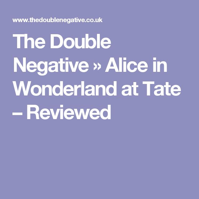The Double Negative » Alice in Wonderland at Tate – Reviewed