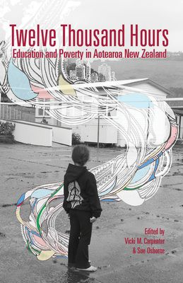Twelve Thousand Hours: Education and Poverty in Aotearoa New Zealand - Cover design by Rosa-May Rutherford and Stella Rutherford!!!  Woooooop!!!