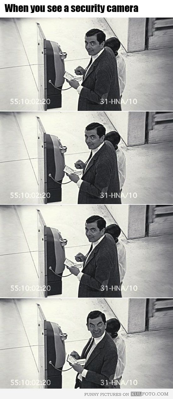 When you see a security camera,act like mr. Bean