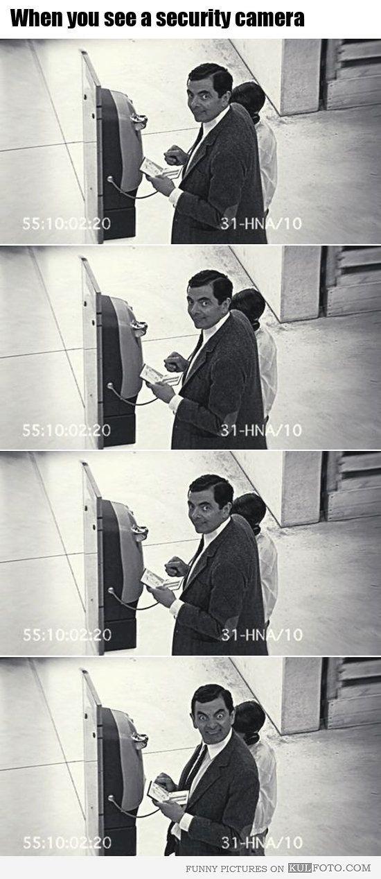 When you see a security camera!, haahahaha