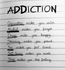 Self harm, Starving and sleep are what I'm addicted to