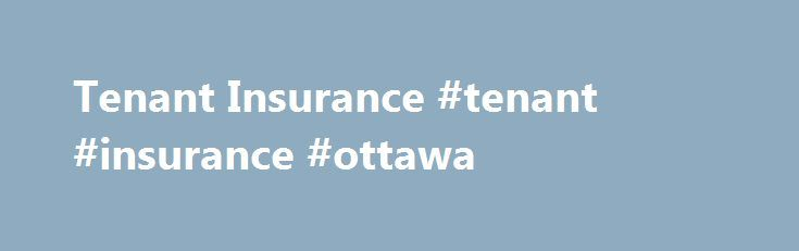 Tenant Insurance #tenant #insurance #ottawa http://internet.nef2.com/tenant-insurance-tenant-insurance-ottawa/  # Everything You Need to Know About Tenant Insurance Many tenants think they do not need insurance as they do not own the dwelling/unit like an owned home or condo. Home/Condo insurance is required if the property has a mortgage on it, however tenant insurance is not mandatory unless the landlord requires it as part of the rental agreement. Tenant insurance protects your belongings…