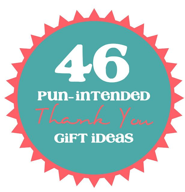 46 Pun Intended Thank You Gift Ideas.. love this!