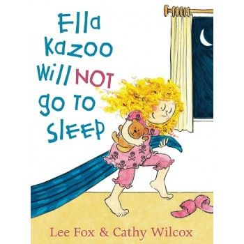 Ella Kazoo will not go to sleep by Lee Fox and Cathy Wilcox for ages 3-7 This Australian children's picture book about a little girl who will not go to sleep, until a pirate eventually convinces her. A fun read aloud, particularly for houses with kids who will not go to bed!