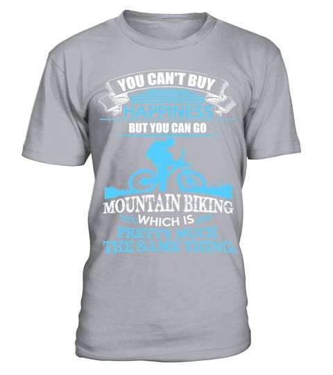 # You-Cant-Buy-Happiness-But-You-Can-Go-Moutain-Biking-T-shirt .  You Cant Buy Happiness But You Can Go Moutain Biking T shirt