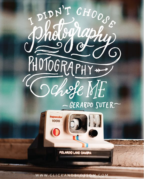 I didn't choose photography, photography chose me Gerardo Suter - photography inspiring quote