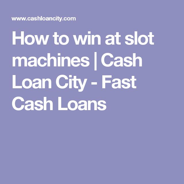 How to win at slot machines | Cash Loan City - Fast Cash Loans
