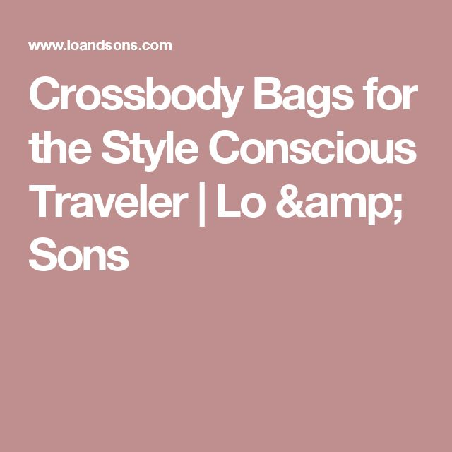 Crossbody Bags for the Style Conscious Traveler | Lo & Sons