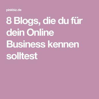 8 Blogs, die du für dein Online Business kennen solltest