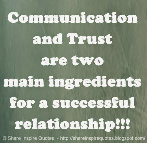 Communication and Trust are two main ingredients for a successful relationship!!!  #Relationships #Relationshipslessons #Relationshipsadvice #Relationshipsquotes #quotesonRelationships #Relationshipsquotesandsayings #communication #trust #ingredients #successful #shareinspirequotes #share #inspire #quotes #whatsapp