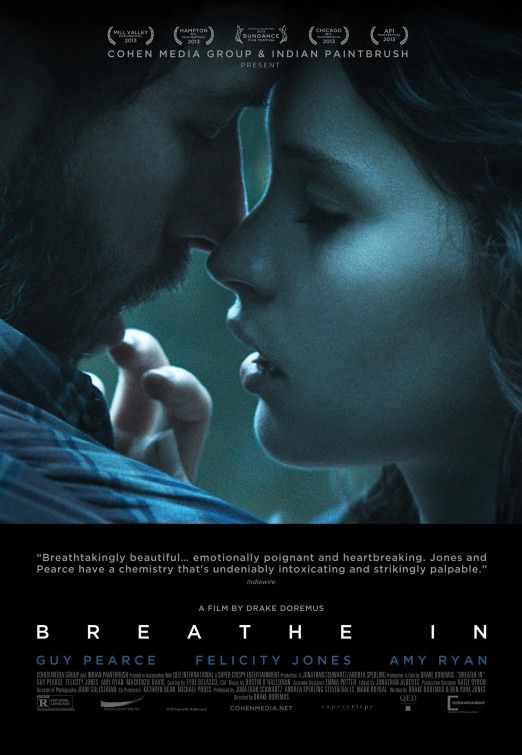 Breathe In Music teacher Keith has his mind focused on the past when he and his wife agree to welcome a foreign exchange student into their household. But the arrival of a British girl who's the same age as their daughter has a way of shaking up the present. Cast: Guy Pearce, Felicity Jones, Amy Ryan, Mackenzie Davis, Matthew Daddario, Ben Shenkman, Kyle MacLachlan, Alexandra Wentworth