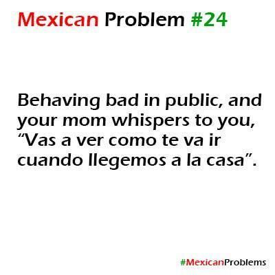 Mexican Problem #24.... tell my kids this all the time.