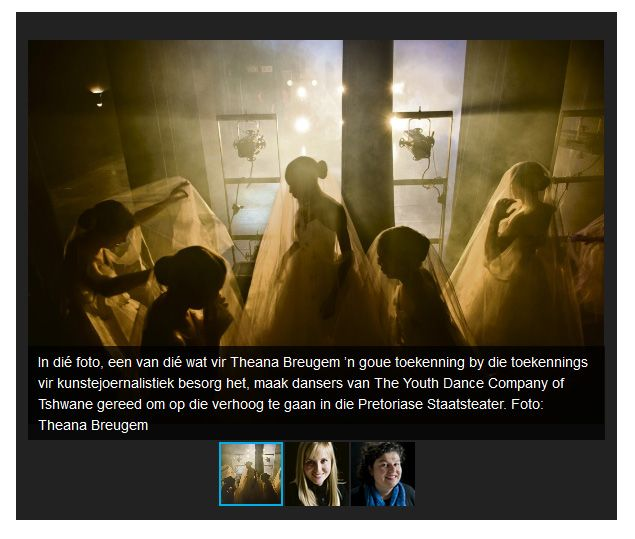 Theana Breugem won a gold award in the National Arts Festival and BASA Arts Journalist of the year in the photography category  http://www.beeld.com/nuus/2014-07-09-beeld-fotograaf-wen-kunsteprys