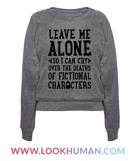 Leave me alone so I can cry over the deaths of fictional characters! Anyone who gets into reading or TV series will understand the pain of losing a beloved character! Sure, it's not REAL death, but it feels like it. Warn others that you are in mourning with this funny design for book and fiction lovers everywhere.