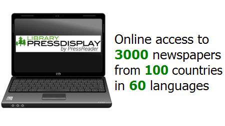 Library PressDisplay is an online newspaper kiosk. It provides access to electronic copies of more than 3,000 newspapers from 100 countries in 60 languages. Up to 90 days of back issues are available.