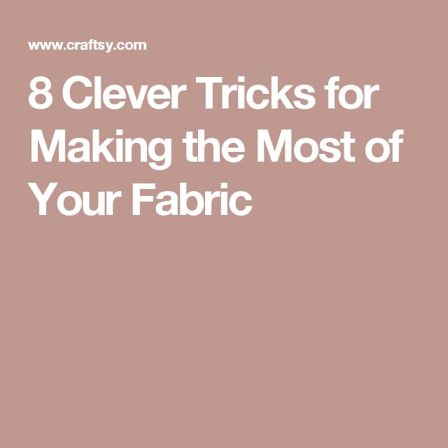 8 Clever Tricks for Making the Most of Your Fabric