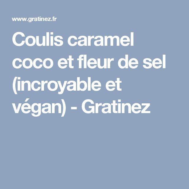 Coulis caramel coco et fleur de sel (incroyable et végan) - Gratinez