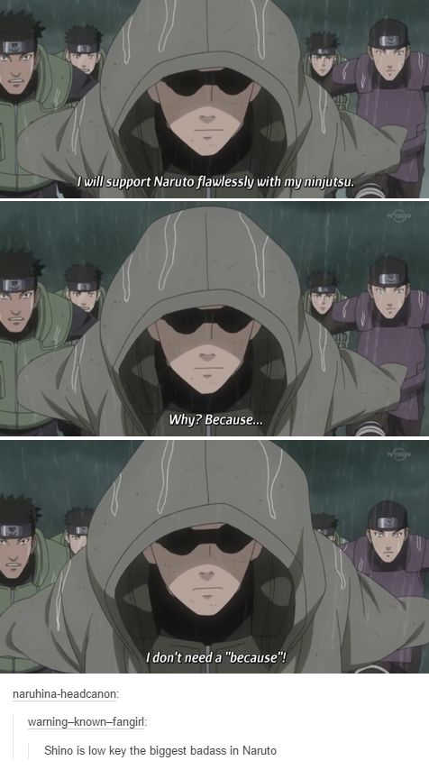 """Shino is low key the biggest badass in Naruto."" He don't need a 'because'. That's... the best I've ever heard!"