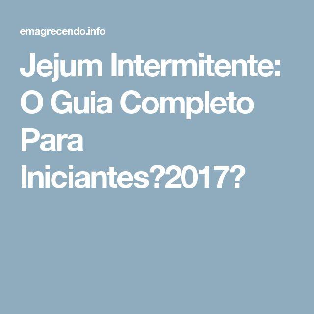Jejum Intermitente: O Guia Completo Para Iniciantes【2017】
