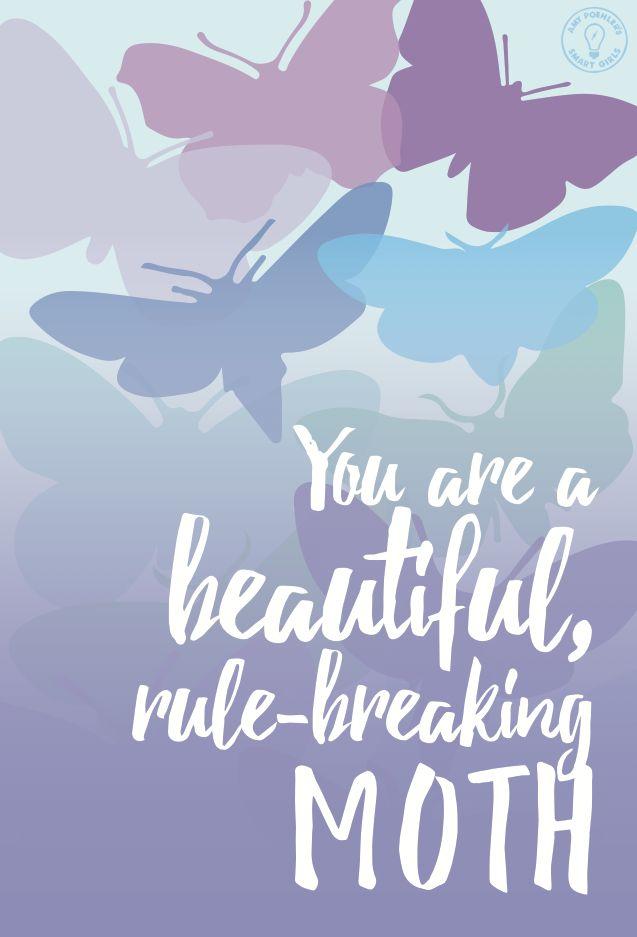 You are a beautiful, rule-breaking moth! | via @smrtgrls