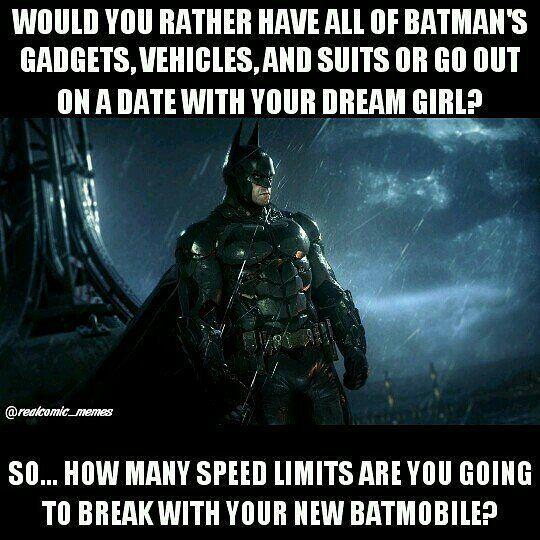 "Yeah...I hope I get the bat cave too...but if not that's ok. The gadgets are way better than my ""dream man"" lol. Except Keanu Reeves. That would be a tough call."