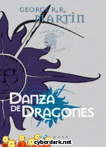 Danza de Dragones / Canción de Hielo y Fuego 5  «Me elevé demasiado alto, amé con demasiada fuerza, me atreví demasiado. Intenté agarrar una estrella, fui más allá de mis posibilidades, y caí.»