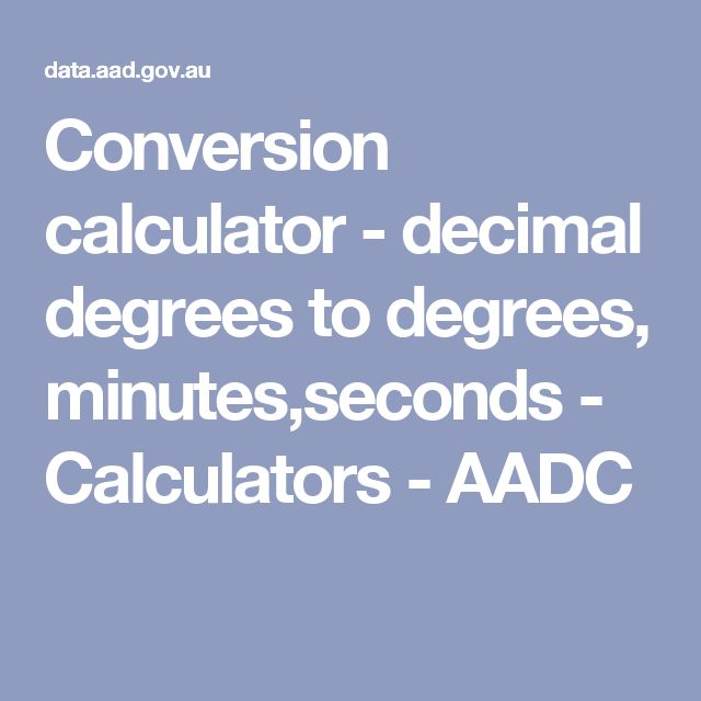 Conversion calculator - decimal degrees to degrees, minutes,seconds - Calculators - AADC