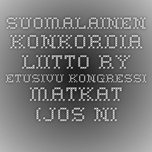 Suomalainen Konkordia-liitto ry - Etusivu Kongressi matkat (jos niihin sisältyy esitys) TAMMIKUU