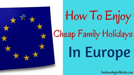 Read more about my top tips on how to enjoy a cheap family holiday in Europe.