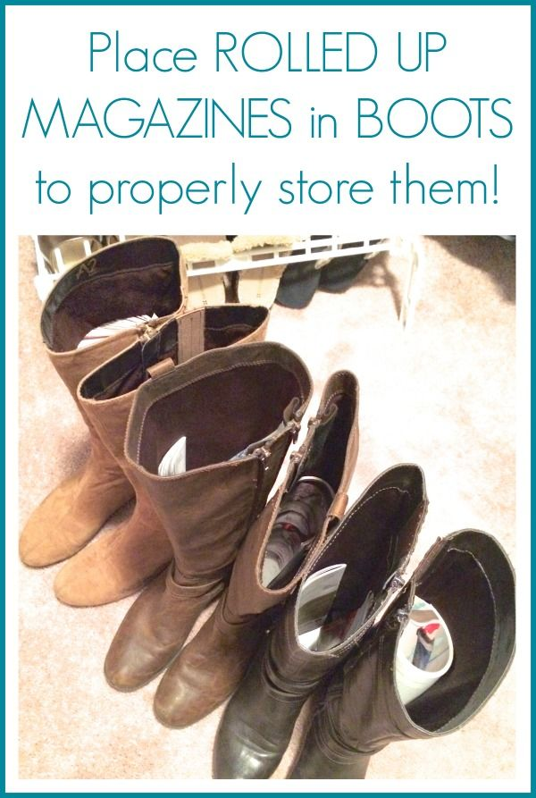 6 Secrets for Closet Organization (Tips  Tricks!)- roll up a magazine and place inside your boots- helps them stay up