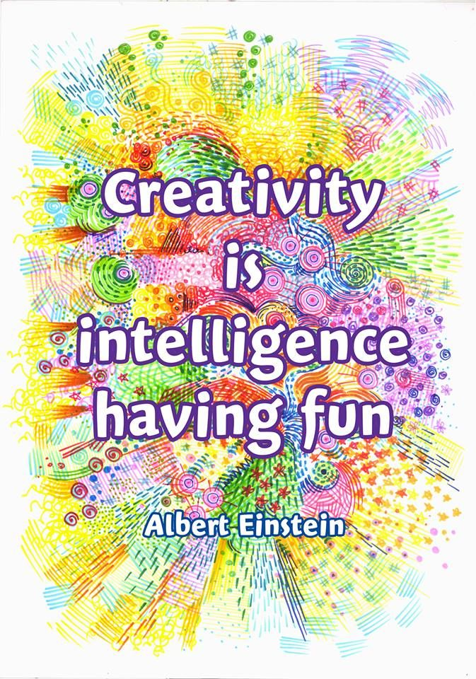 Creativity is intelligence having fun-Albert Einstein