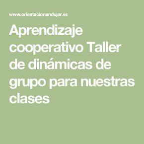 Aprendizaje cooperativo Taller de dinámicas de grupo para nuestras clases